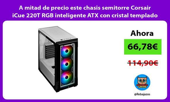 A mitad de precio este chasis semitorre Corsair iCue 220T RGB inteligente ATX con cristal templado