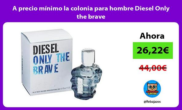 A precio mínimo la colonia para hombre Diesel Only the brave