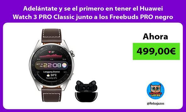 Adelántate y se el primero en tener el Huawei Watch 3 PRO Classic junto a los Freebuds PRO negro