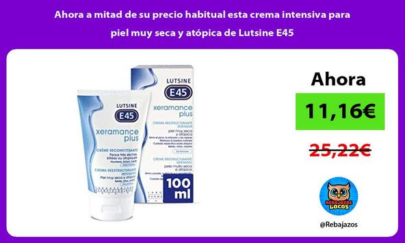 Ahora a mitad de su precio habitual esta crema intensiva para piel muy seca y atópica de Lutsine E45