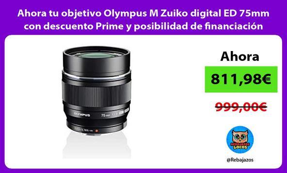 Ahora tu objetivo Olympus M Zuiko digital ED 75mm con descuento Prime y posibilidad de financiación