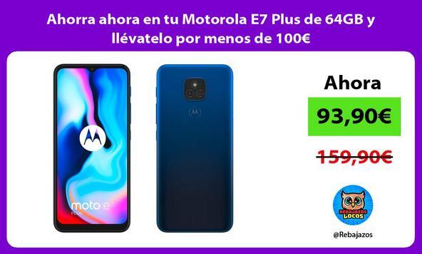 Ahorra ahora en tu Motorola E7 Plus de 64GB y llévatelo por menos de 100€