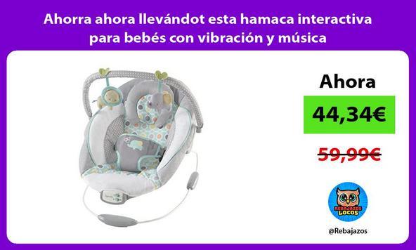 Ahorra ahora llevándot esta hamaca interactiva para bebés con vibración y música