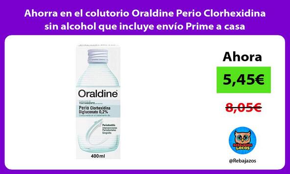 Ahorra en el colutorio Oraldine Perio Clorhexidina sin alcohol que incluye envío Prime a casa