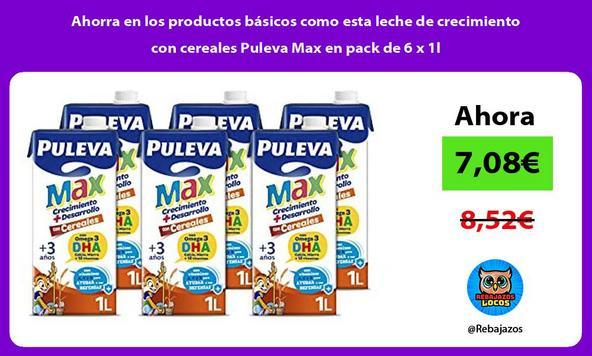 Ahorra en los productos básicos como esta leche de crecimiento con cereales Puleva Max en pack de 6 x 1l