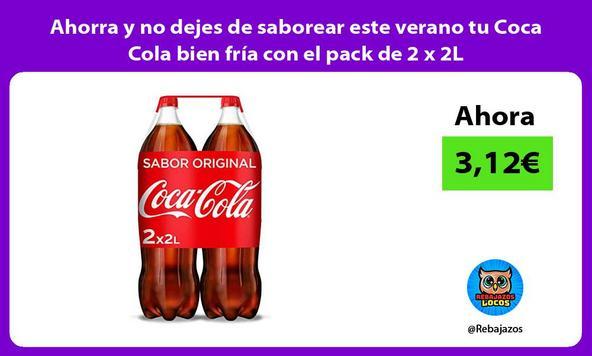 Ahorra y no dejes de saborear este verano tu Coca Cola bien fría con el pack de 2 x 2L