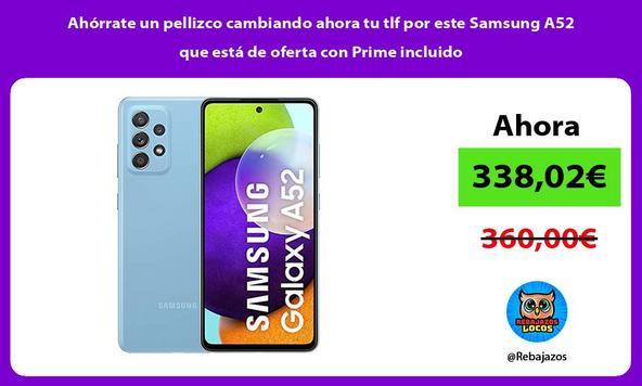 Ahórrate un pellizco cambiando ahora tu tlf por este Samsung A52 que está de oferta con Prime incluido