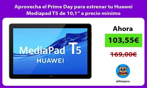 """Aprovecha el Prime Day para estrenar tu Huawei Mediapad T5 de 10,1"""" a precio mínimo"""