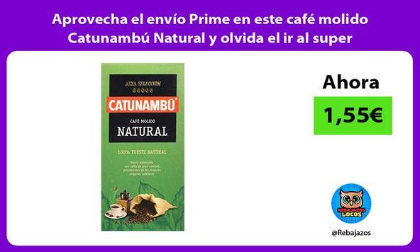 Aprovecha el envío Prime en este café molido Catunambú Natural y olvida el ir al super