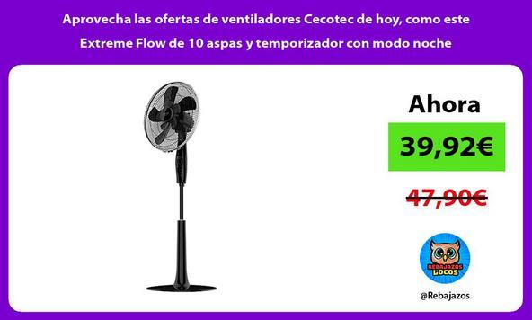 Aprovecha las ofertas de ventiladores Cecotec de hoy, como este Extreme Flow de 10 aspas y temporizador con modo noche