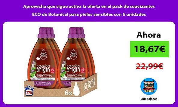 Aprovecha que sigue activa la oferta en el pack de suavizantes ECO de Botanical para pieles sensibles con 6 unidades