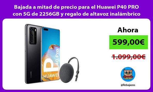 Bajada a mitad de precio para el Huawei P40 PRO con 5G de 2256GB y regalo de altavoz inalámbrico