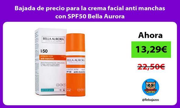 Bajada de precio para la crema facial anti manchas con SPF50 Bella Aurora