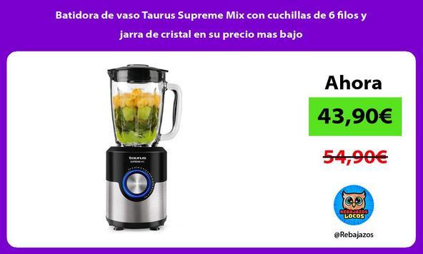 Batidora de vaso Taurus Supreme Mix con cuchillas de 6 filos y jarra de cristal en su precio mas bajo