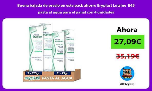 Buena bajada de precio en este pack ahorro Eryplast Lutsine E45 pasta al agua para el pañal con 4 unidades