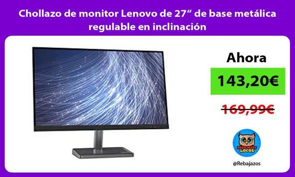 """Chollazo de monitor Lenovo de 27"""" de base metálica regulable en inclinación"""