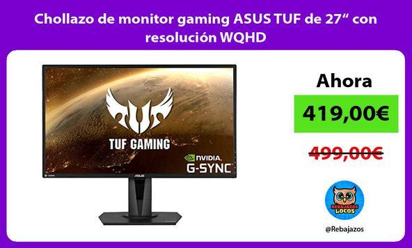 "Chollazo de monitor gaming ASUS TUF de 27"" con resolución WQHD"