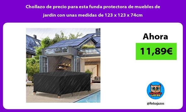 Chollazo de precio para esta funda protectora de muebles de jardín con unas medidas de 123 x 123 x 74cm