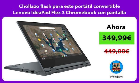 Chollazo flash para este portátil convertible Lenovo IdeaPad Flex 3 Chromebook con pantalla táctil