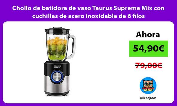 Chollo de batidora de vaso Taurus Supreme Mix con cuchillas de acero inoxidable de 6 filos