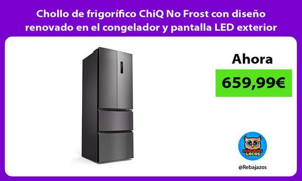 Chollo de frigorífico ChiQ No Frost con diseño renovado en el congelador y pantalla LED exterior