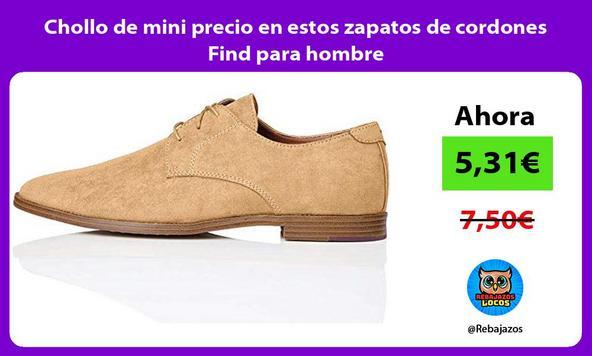 Chollo de mini precio en estos zapatos de cordones Find para hombre