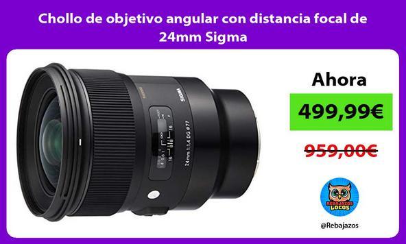 Chollo de objetivo angular con distancia focal de 24mm Sigma