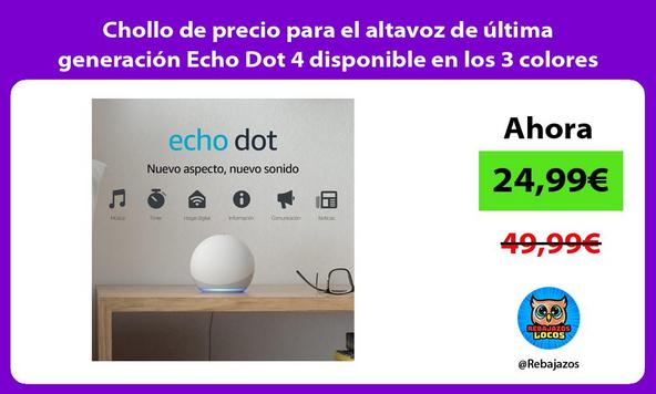 Chollo de precio para el altavoz de última generación Echo Dot 4 disponible en los 3 colores