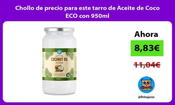 Chollo de precio para este tarro de Aceite de Coco ECO con 950ml