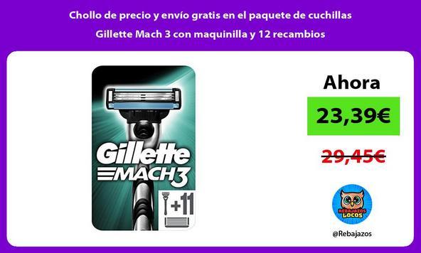 Chollo de precio y envío gratis en el paquete de cuchillas Gillette Mach 3 con maquinilla y 12 recambios