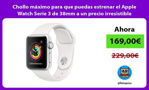 Chollo máximo para que puedas estrenar el Apple Watch Serie 3 de 38mm a un precio irresistible
