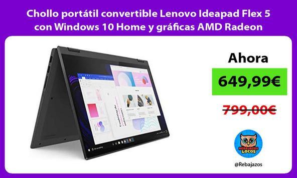Chollo portátil convertible Lenovo Ideapad Flex 5 con Windows 10 Home y gráficas AMD Radeon