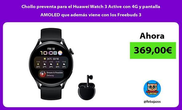 Chollo preventa para el Huawei Watch 3 Active con 4G y pantalla AMOLED que además viene con los Freebuds 3