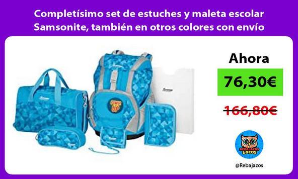 Completísimo set de estuches y maleta escolar Samsonite, también en otros colores con envío gratis
