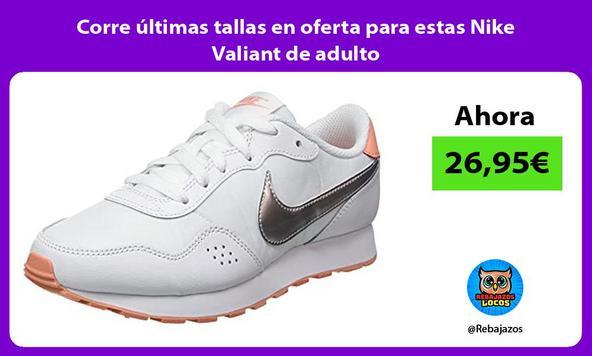 Corre últimas tallas en oferta para estas Nike Valiant de adulto