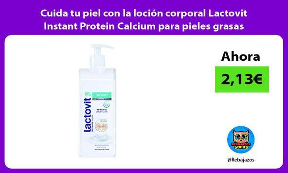 Cuida tu piel con la loción corporal Lactovit Instant Protein Calcium para pieles grasas