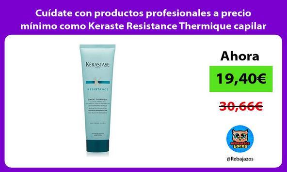 Cuídate con productos profesionales a precio mínimo como Keraste Resistance Thermique capilar