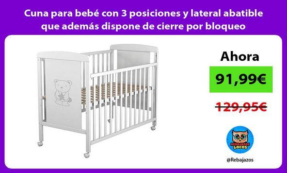 Cuna para bebé con 3 posiciones y lateral abatible que además dispone de cierre por bloqueo