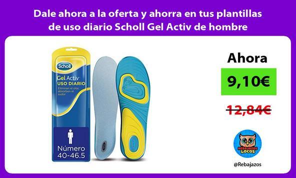 Dale ahora a la oferta y ahorra en tus plantillas de uso diario Scholl Gel Activ de hombre