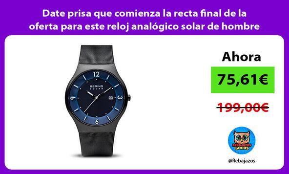 Date prisa que comienza la recta final de la oferta para este reloj analógico solar de hombre