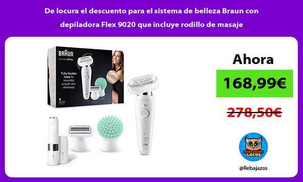 De locura el descuento para el sistema de belleza Braun con depiladora Flex 9020 que incluye rodillo de masaje