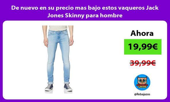 De nuevo en su precio mas bajo estos vaqueros Jack Jones Skinny para hombre