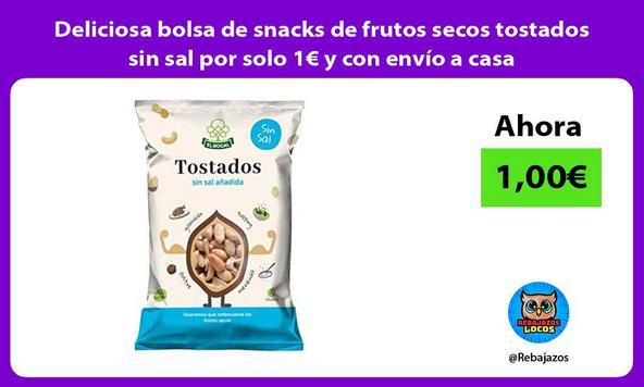 Deliciosa bolsa de snacks de frutos secos tostados sin sal por solo 1€ y con envío a casa