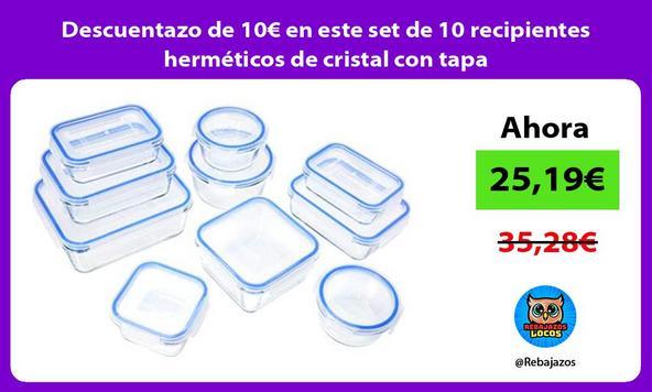 Descuentazo de 10€ en este set de 10 recipientes herméticos de cristal con tapa