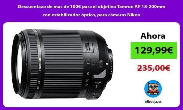 Descuentazo de mas de 100€ para el objetivo Tamron AF 18-200mm con estabilizador óptico, para cámaras Nikon
