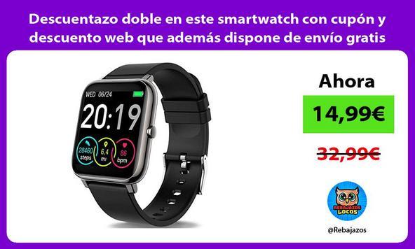Descuentazo doble en este smartwatch con cupón y descuento web que además dispone de envío gratis
