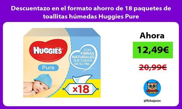 Descuentazo en el formato ahorro de 18 paquetes de toallitas húmedas Huggies Pure