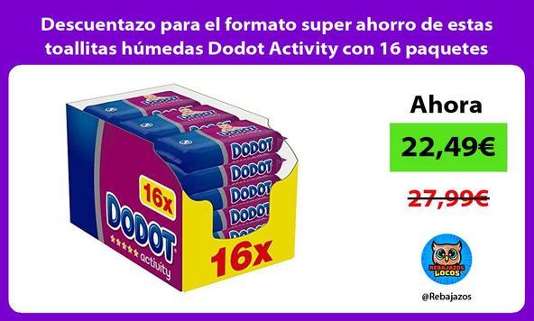 Descuentazo para el formato super ahorro de estas toallitas húmedas Dodot Activity con 16 paquetes