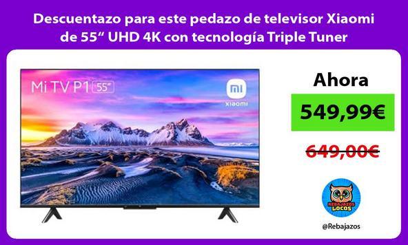 """Descuentazo para este pedazo de televisor Xiaomi de 55"""" UHD 4K con tecnología Triple Tuner"""