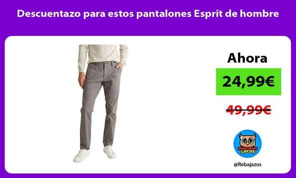 Descuentazo para estos pantalones Esprit de hombre